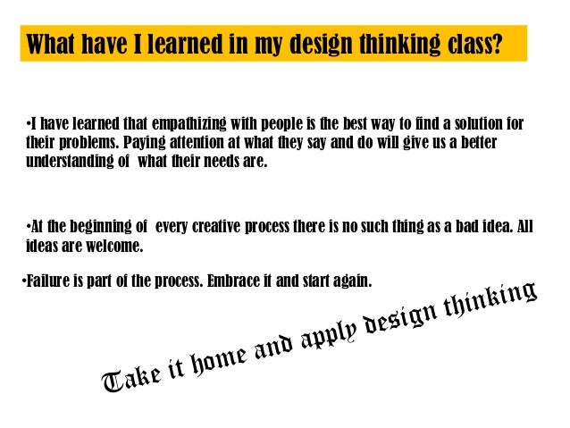 What have I learned in my design thinking class? •I have learned that empathizing with people is the best way to find a so...