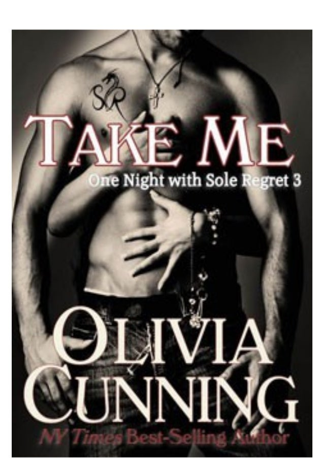 Take Me (One Night With Sole Regret #3) by Olivia Cunning