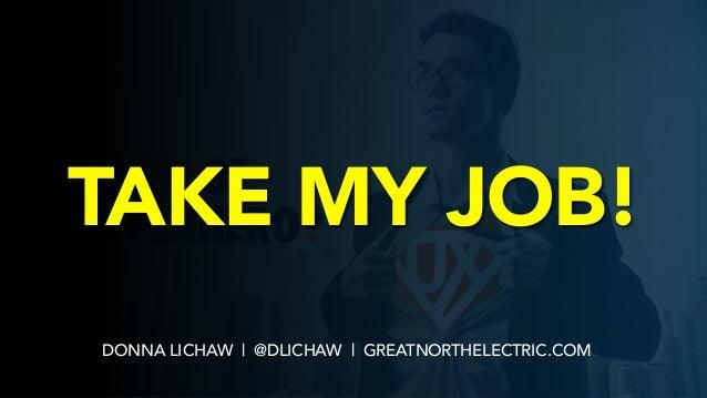 DONNA LICHAW | @DLICHAW | GREATNORTHELECTRIC.COM TAKE MY JOB!