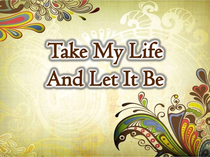 Take my life and