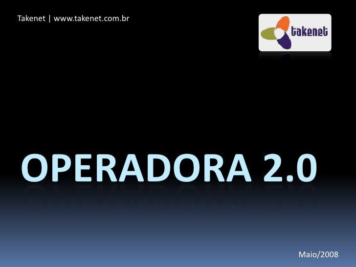 Takenet | www.takenet.com.br<br />Operadora 2.0<br />Maio/2008<br />