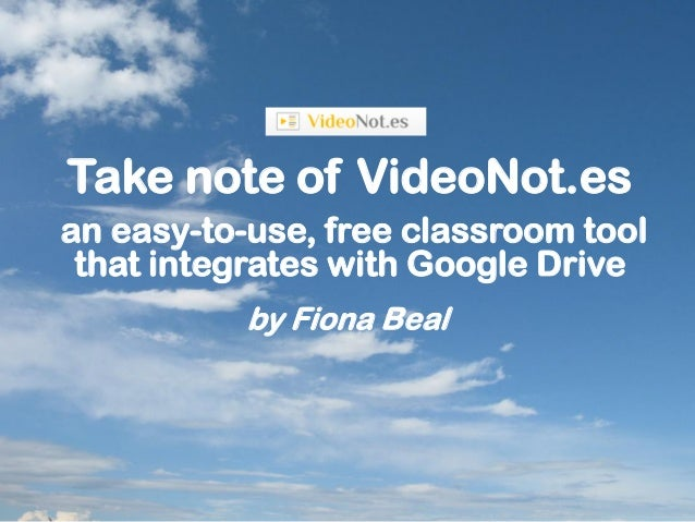 Take note of VideoNot.es an easy-to-use, free classroom tool that integrates with Google Drive by Fiona Beal