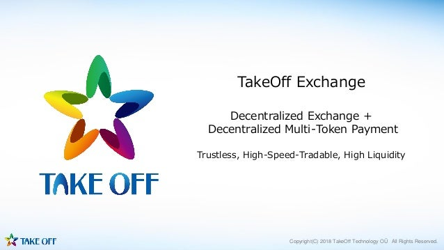 Copyright(C) 2018 TakeOff Technology OÜ All Rights Reserved. TakeOff Exchange Decentralized Exchange + Decentralized Multi...