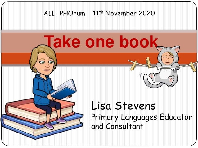 Take one book Lisa Stevens Primary Languages Educator and Consultant ALL PHOrum 11th November 2020