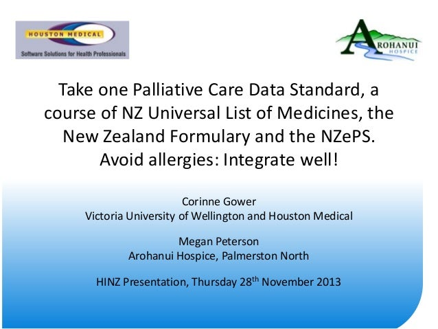 Take one Palliative Care Data Standard, a course of NZ Universal List of Medicines, the New Zealand Formulary and the NZeP...