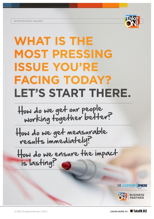 LEARN MORE AT:LEARN MORE AT:© 2013 ON-Brand Partners 07/13 YOUR BUSINESS MATTERS ® WHAT IS THE MOST PRESSING ISSUE YOU'RE ...