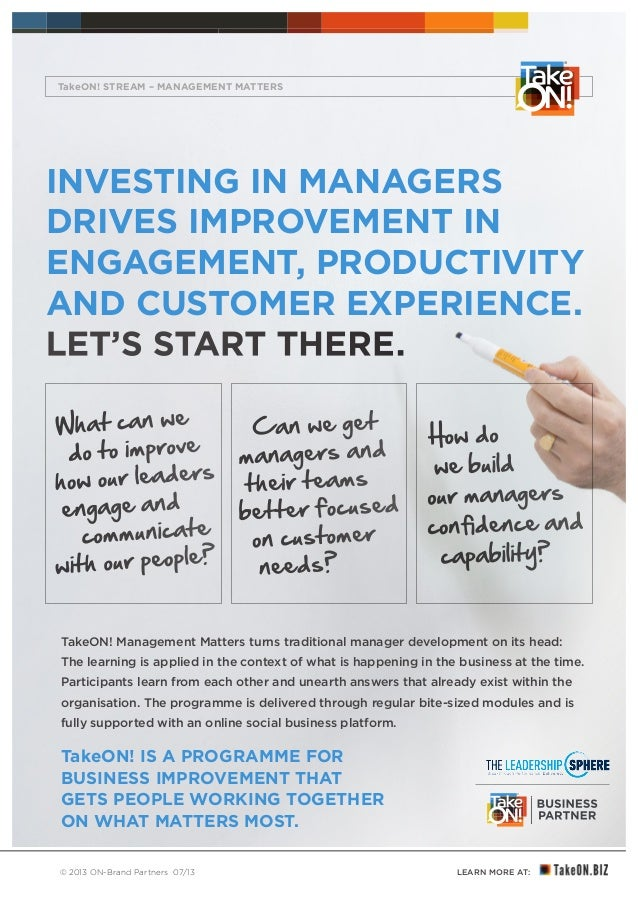 LEARN MORE AT: YOUR BUSINESS MATTERS ® © 2013 ON-Brand Partners 07/13 INVESTING IN MANAGERS DRIVES IMPROVEMENT IN ENGAGEME...