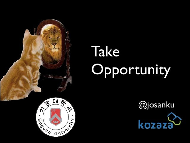@josanku Take  Opportunity