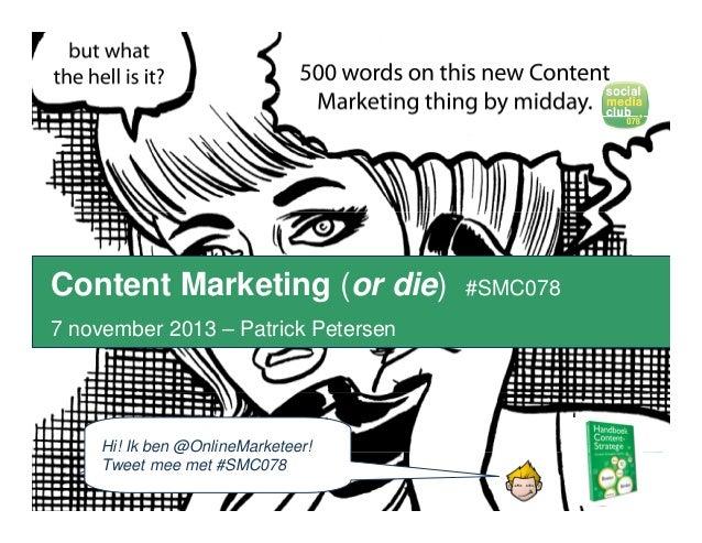 Content Marketing (or die)  #SMC078  7 november 2013 – Patrick Petersen  Hi! Ik ben @OnlineMarketeer! Tweet mee met #SMC07...
