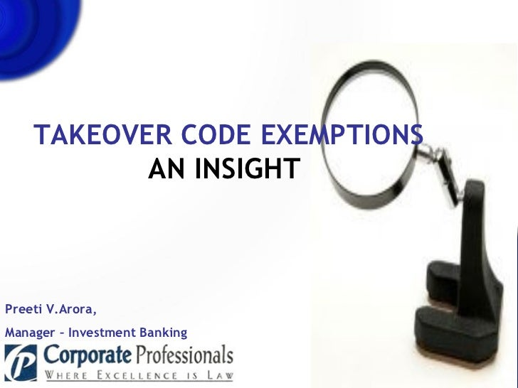 TAKEOVER CODE EXEMPTIONS AN INSIGHT     Preeti V.Arora,  Manager – Investment Banking
