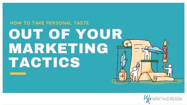 HOW TO TAKE PERSONAL TASTE OUT OF YOUR MARKETING TACTICS