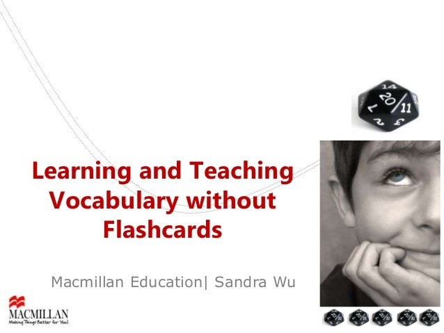 Learning and Teaching Vocabulary without Flashcards Macmillan Education| Sandra Wu