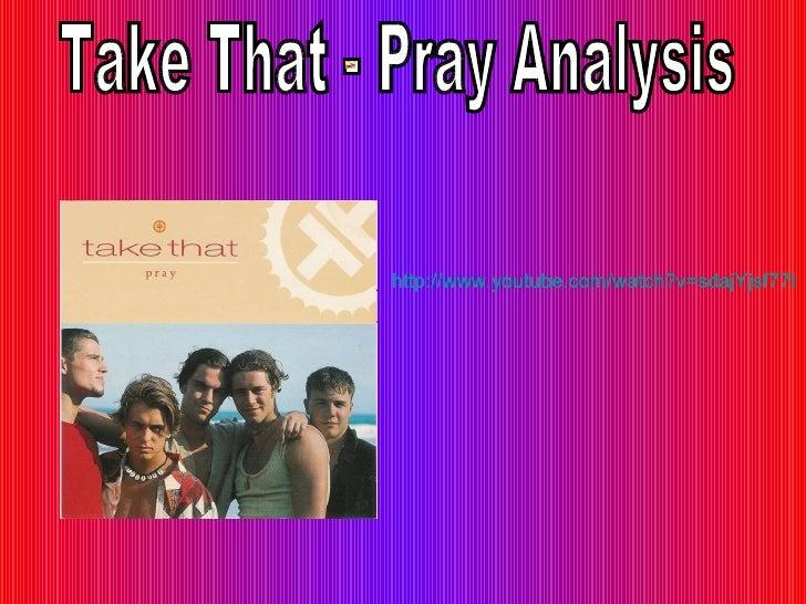 http://www.youtube.com/watch?v=sdajYjsf77I http://www.youtube.com/watch?v=sdajYjsf77I Take That - Pray Analysis