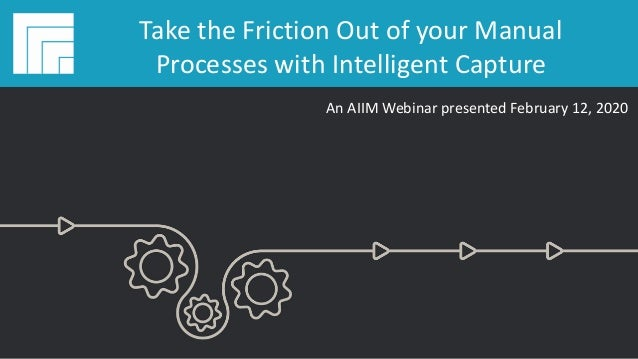 Underwritten by: #AIIMYour Digital Transformation Begins with Intelligent Information Management Take the Friction Out of ...