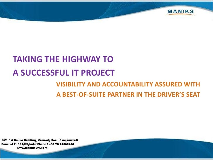 TAKING THE HIGHWAY TO <br />A SUCCESSFUL IT PROJECT<br />VISIBILITY AND ACCOUNTABILITY ASSURED WITH <br />A BEST-OF-SUITE ...