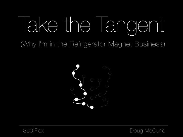 Take the Tangent (Why I'm in the Refrigerator Magnet Business)     360|Flex                          Doug McCune