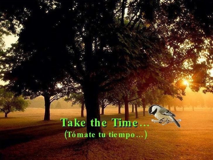 Take the Time … (Tómate tu tiempo…)