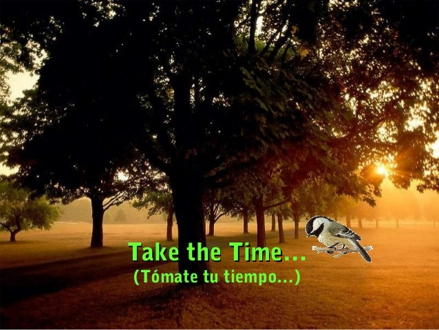 Take the TimeTake the Time… (Tómate tu tiempo…)