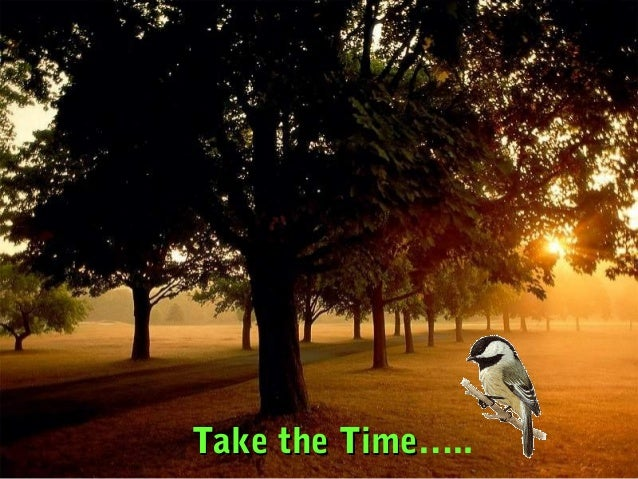 Take the Time…..         Time