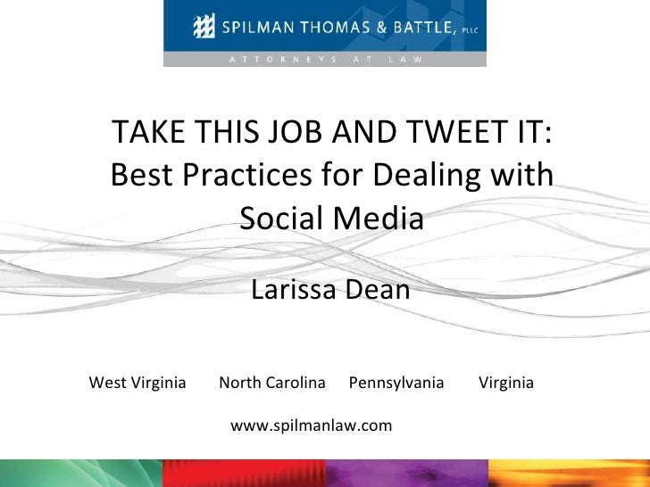 TAKE THIS JOB AND TWEET IT:  Best Practices for Dealing with           Social Media                    Larissa DeanWest Vi...