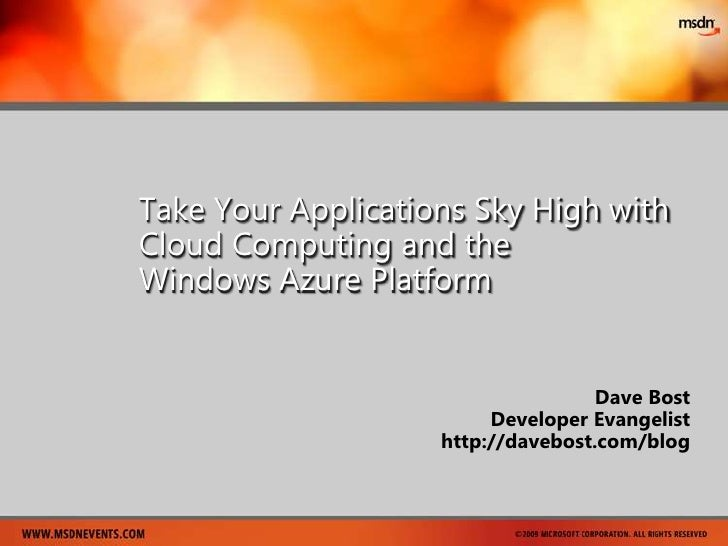 Take Your Applications Sky High with Cloud Computing and the Windows Azure Platform<br />Dave Bost<br />Developer Evangeli...