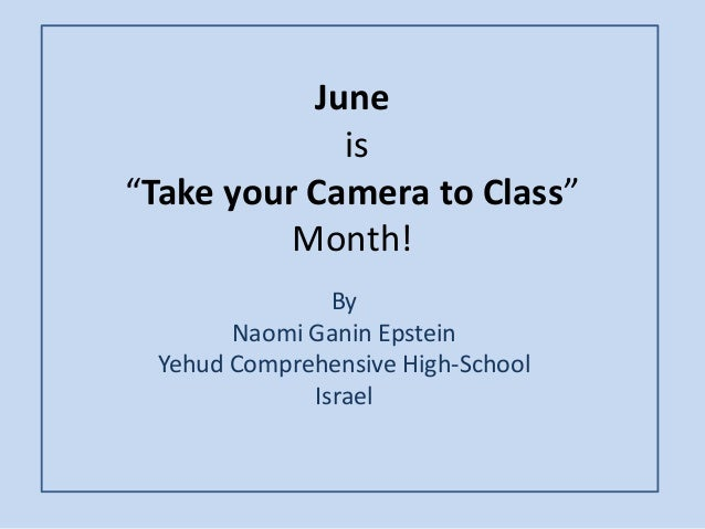 "June is ""Take your Camera to Class"" Month! By Naomi Ganin Epstein Yehud Comprehensive High-School Israel"