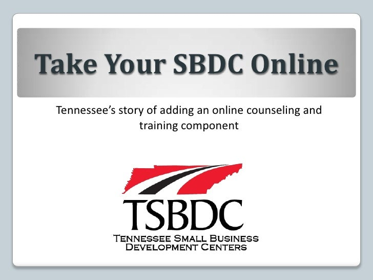 Take Your SBDC Online<br />Tennessee's story of adding an online counseling and training component<br />