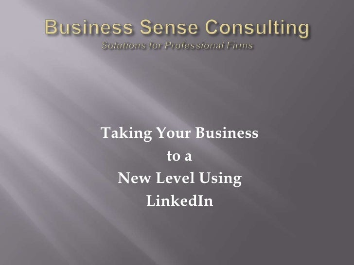 Business Sense ConsultingSolutions for Professional Firms<br />Taking Your Business<br />to a <br />New Level Using<br />L...