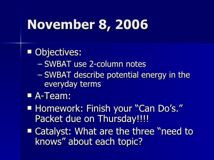 November 8, 2006 <ul><li>Objectives:  </li></ul><ul><ul><li>SWBAT use 2-column notes </li></ul></ul><ul><ul><li>SWBAT desc...