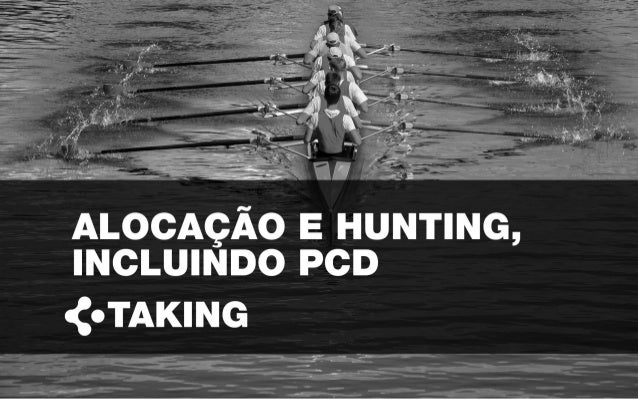 ALOCAÇÃO E HUNTING, INCLUINDO PCD