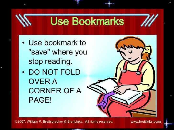 Use Bookmarks <ul><li>Use bookmark to &quot;save&quot; where you stop reading.  </li></ul><ul><li>DO NOT FOLD OVER A CORN...
