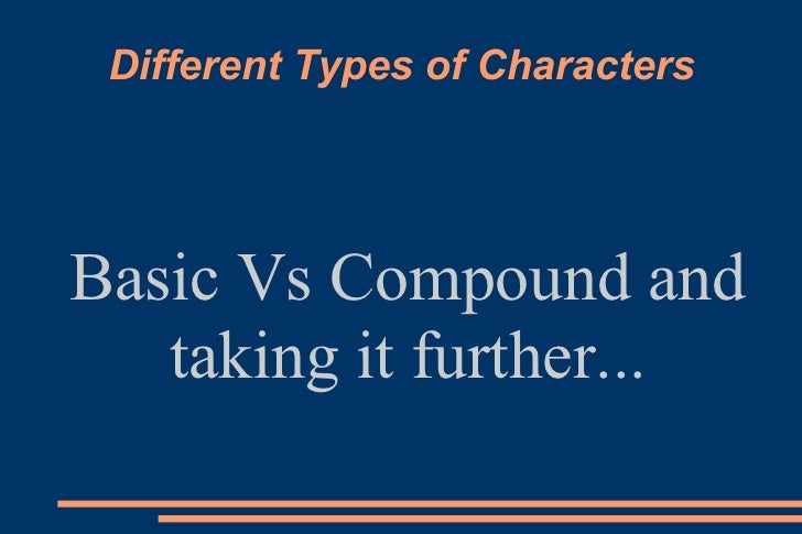 Different Types of Characters Basic Vs Compound and taking it further...