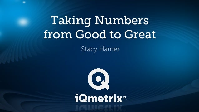 Taking Numbers from Good to Great Stacy Hamer