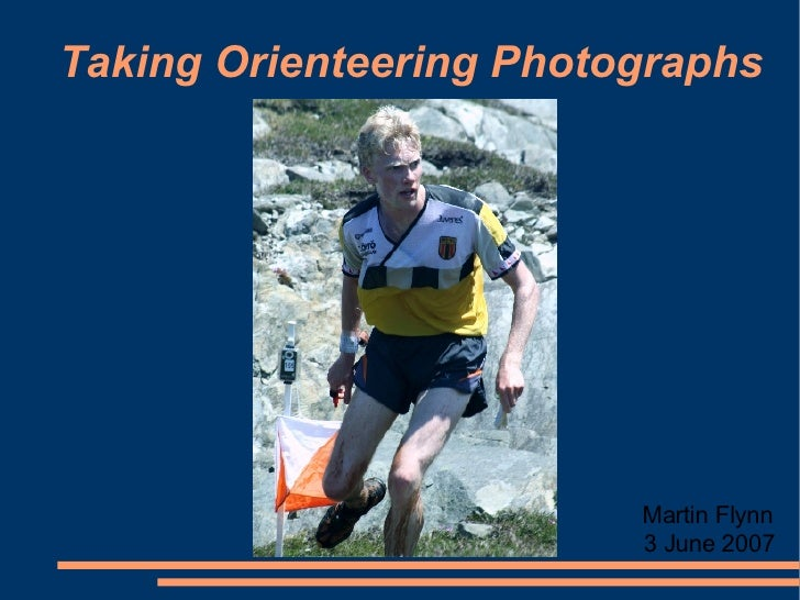 Taking Orienteering Photographs 3 June 2007 Martin Flynn