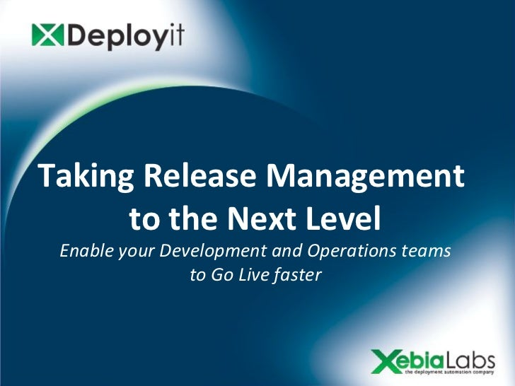 Taking Release Management      to the Next Level Enable your Development and Operations teams                to Go Live fa...