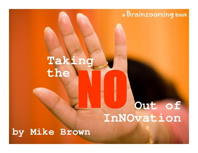 Taking the NO Out of InNOvation 17 Taking the Out of InNOvation by Mike Brown a Brainzooming book