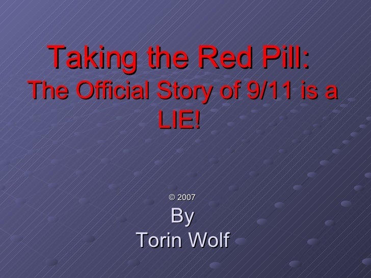 Taking the Red Pill:  The Official Story of 9/11 is a LIE!  ©  2007 By Torin Wolf