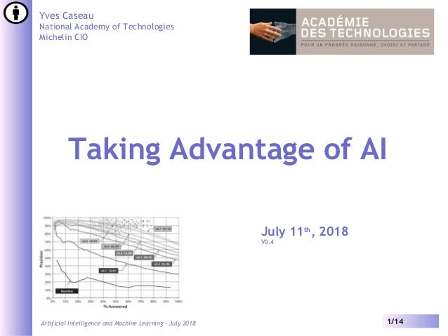 Artificial Intelligence and Machine Learning – July 2018 1/14 Yves Caseau National Academy of Technologies Michelin CIO Ta...