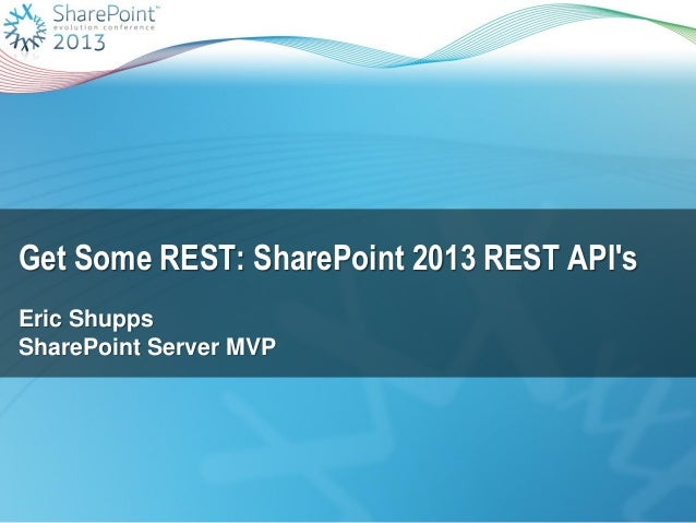 Get Some REST: SharePoint 2013 REST API's Eric Shupps SharePoint Server MVP