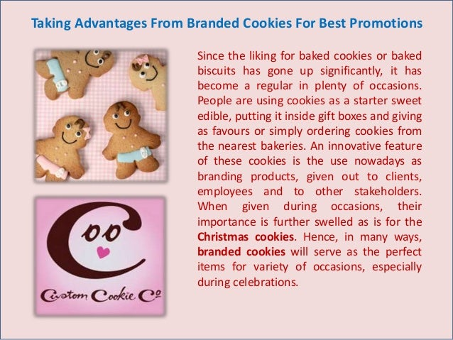 Taking Advantages From Branded Cookies For Best Promotions Since the liking for baked cookies or baked biscuits has gone u...