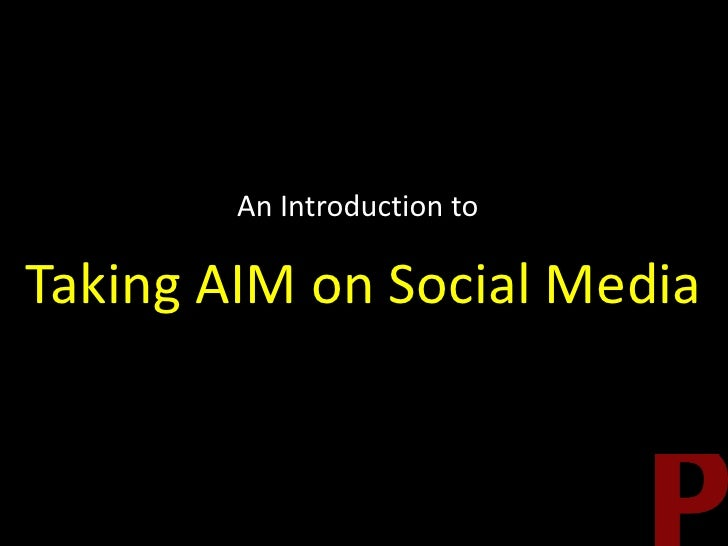 An Introduction to<br />Taking AIM on Social Media<br />