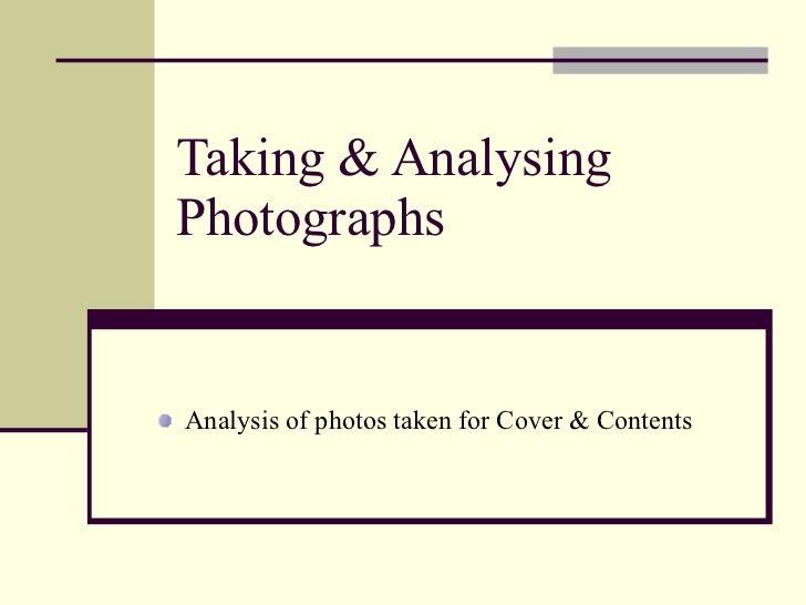 Taking & Analysing Photographs <ul><li>Analysis of photos taken for Cover & Contents </li></ul>