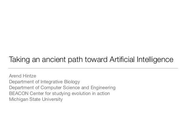 Taking an ancient path toward Artificial Intelligence Arend Hintze  Department of Integrative Biology  Department of Comput...