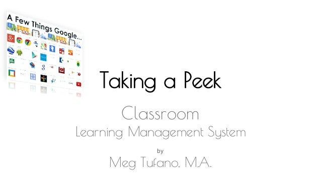 Taking a Peek Classroom Learning Management System by Meg Tufano, M.A.