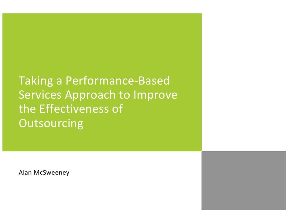 Taking a Performance-BasedServices Approach to Improvethe Effectiveness ofOutsourcingAlan McSweeney