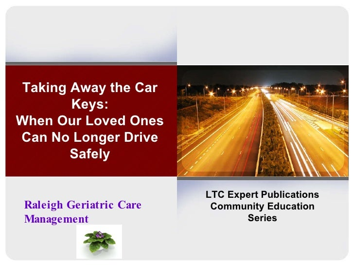 Taking Away the Car Keys: When Our Loved Ones Can No Longer Drive Safely LTC Expert Publications Community Education Serie...