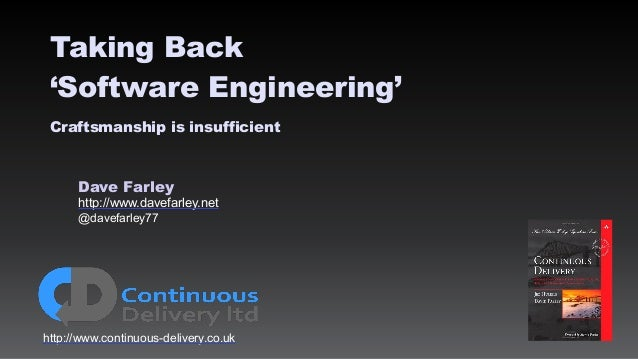 Dave Farley http://www.davefarley.net @davefarley77 http://www.continuous-delivery.co.uk Taking Back 'Software Engineering...