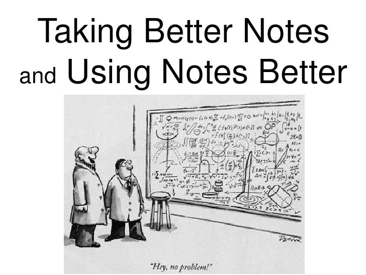 Taking Better Notesand Using Notes Better<br />