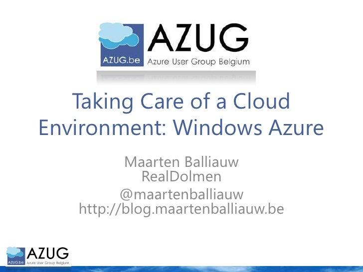 Taking Care of a Cloud Environment: Windows Azure<br />Maarten BalliauwRealDolmen<br />@maartenballiauwhttp://blog.maarten...