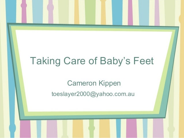 Taking Care of Baby's Feet Cameron Kippen toeslayer2000@yahoo.com.au